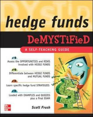 Hedge Funds Demystified: A Self-Teaching Guide - Frush, Scott