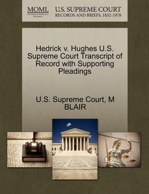 Hedrick V. Hughes U.S. Supreme Court Transcript of Record with Supporting Pleadings - Blair, M, and U S Supreme Court (Creator)