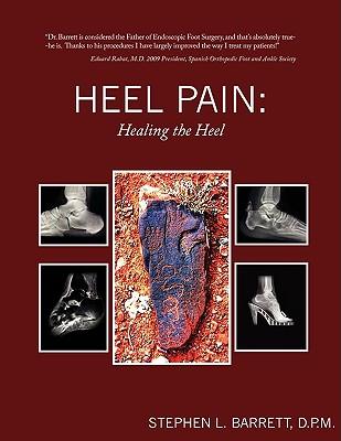 Heel Pain: Healing the Heel - Barrett, D P M Stephen L, and Barrett, Stephen L, D.P