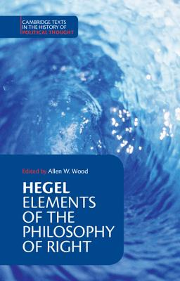 Hegel: Elements of the Philosophy of Right - Hegel, Georg Wilhelm Fredrich, and Wood, Allen W, Mr. (Editor), and Nisbet, H B (Translated by)