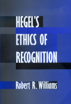 Hegel's Ethics of Recognition - Williams, Robert R