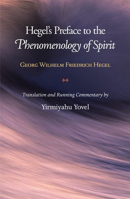 Hegel's Preface to the Phenomenology of Spirit - Hegel, Georg Wilhelm Friedrich, and Yovel, Yirmiyahu (Commentaries by)