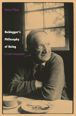 Heidegger's Philosophy of Being: A Critical Interpretation - Philipse, Herman