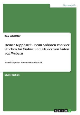 Heinar Kipphardt - Beim Anhoren Von Vier Stucken Fur Violine Und Klavier Von Anton Von Webern - Scheffler, Kay
