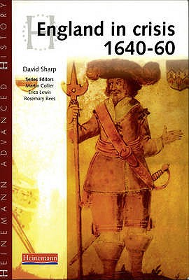 Heinemann Advanced History: England in Crisis 1640-60 - Sharp, David