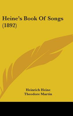 Heine's Book of Songs (1892) - Heine, Heinrich, and Martin, Theodore, Sir (Translated by), and Bowring, Edgar A (Translated by)