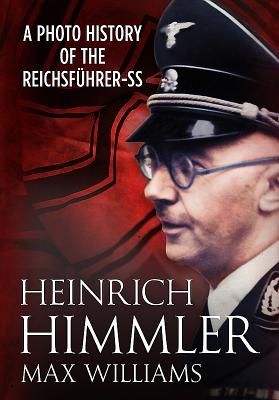 Heinrich Himmler: A Photo History of the Reichsfuhrer-Ss - Williams, Max