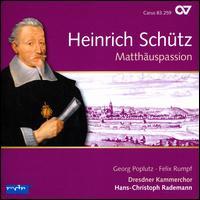 Heinrich Schütz: Matthäuspassion - Birgit Jacobi-Kircheis (soprano); Georg Güldner (bass); Markus Klose (tenor); Sandra Bernhardt (soprano);...