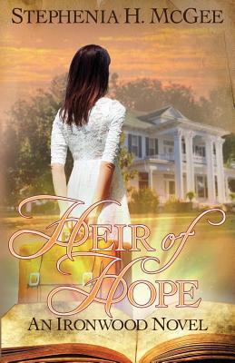Heir of Hope: Ironwood Plantation Family Saga Book Two - McGee, Stephenia H