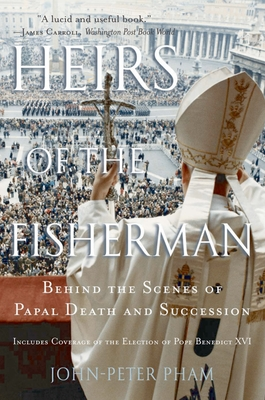 Heirs of the Fisherman: Behind the Scenes of Papal Death and Succession - Pham, John-Peter, Professor