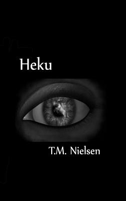 Heku: Book 1 of the Heku Series - Nielsen, T M