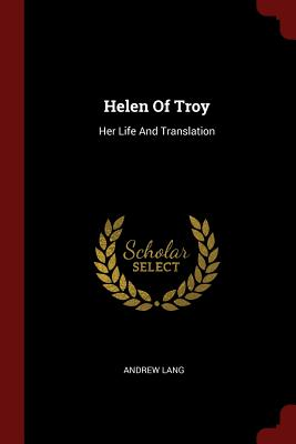 Helen of Troy: Her Life and Translation - Lang, Andrew