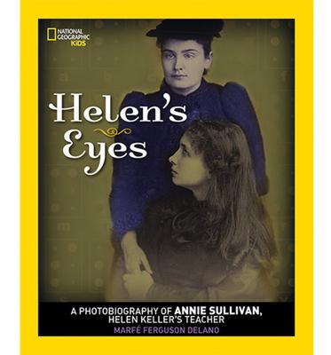 Helen's Eyes: A Photobiography of Annie Sullivan, Helen Keller's Teacher - Delano, Marfe