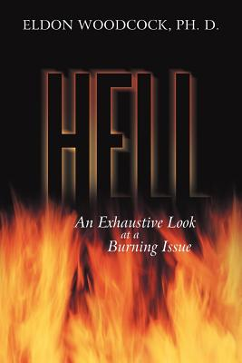 Hell: An Exhaustive Look at a Burning Issue - Woodcock Ph D, Eldon