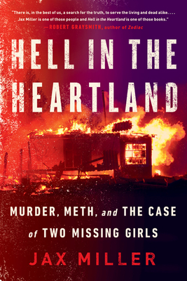 Hell in the Heartland: Murder, Meth, and the Case of Two Missing Girls - Miller, Jax