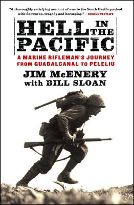 Hell in the Pacific: A Marine Rifleman's Journey from Guadalcanal to Peleliu - McEnery, Jim, and Sloan, Bill