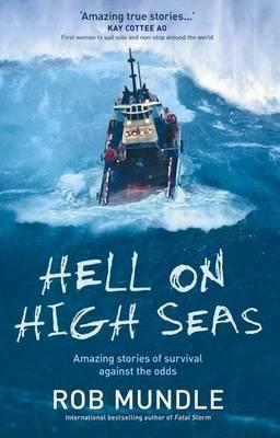 Hell on High Seas: Amazing Stories of Survival Against the Odds - Mundle, Rob