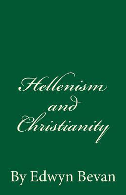 Hellenism and Christianity: By Edwyn Bevan - Bevan, Edwyn