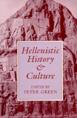 Hellenistic History and Culture - Green, Peter (Editor)