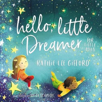 Hello, Little Dreamer for Little Ones - Gifford, Kathie Lee, and Schmidt, Anita (Illustrator)