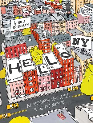 Hello, NY: An Illustrated Love Letter to the Five Boroughs - Rothman, Julia