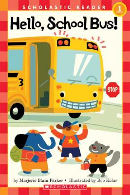 Hello, School Bus! - Parker, Marjorie Blain, and Kolar, Bob (Illustrator)