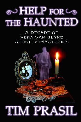 Help for the Haunted: A Decade of Vera Van Slyke Ghostly Mysteries - Prasil, Tim
