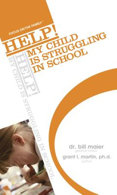 Help! My Child Is Struggling in School - Martin, Grant I, and Maier, Bill, Dr. (Editor)
