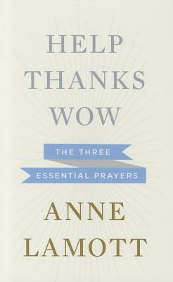 Help, Thanks, Wow: The Three Essential Prayers - Lamott, Anne