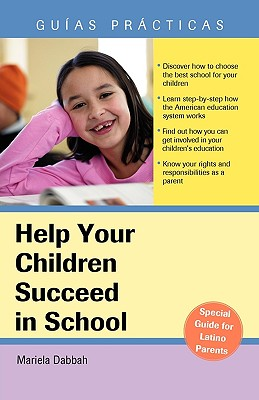 Help Your Children Succeed in School: A Special Guide for Latino Parents - Dabbah, Mariela