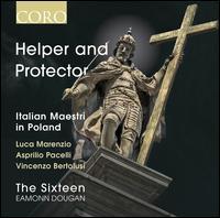 Helper and Protector: Italian Maestri in Poland - Mark Williams (organ); The Sixteen (choir, chorus); Eamonn Dougan (conductor)