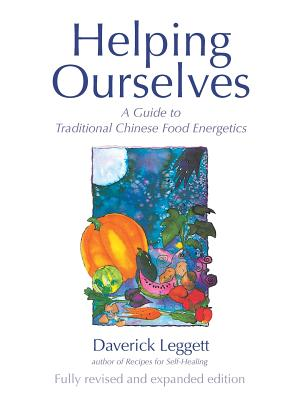 Helping Ourselves: Guide to Traditional Chinese Food Energetics - Leggett, Daverick