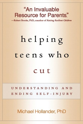 Helping Teens Who Cut: Understanding and Ending Self-Injury - Hollander, Michael, PhD