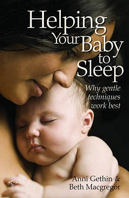Helping Your Baby to Sleep: Why Gentle Techniques Work Best - Gethin, Anni, and Macgregor, Beth