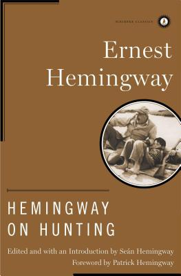Hemingway on Hunting - Hemingway, Ernest, and Hemingway, Sean (Editor), and Hemingway, Patrick (Foreword by)
