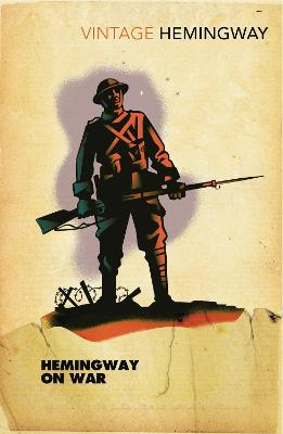 Hemingway on War - Hemingway, Ernest