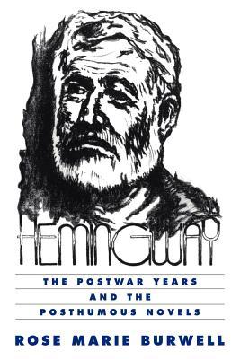 Hemingway: The Postwar Years and the Posthumous Novels - Burnwell, Rose Marie
