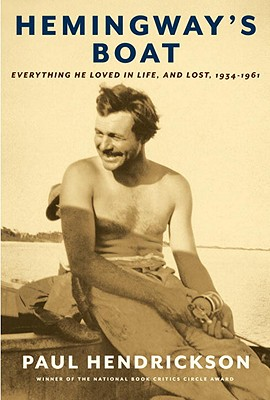 Hemingway's Boat: Everything He Loved in Life, and Lost, 1934-1961 - Hendrickson, Paul