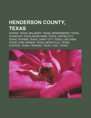 Henderson County, Texas: Athens, Texas, Malakoff, Texas, Brownsboro, Texas, Chandler, Texas, Murchison, Texas, Coffee City, Texas, Poynor - Books, LLC (Creator)