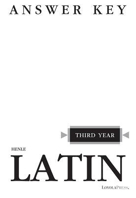 Henle Latin Third Year Answer Key - Henle, Robert J