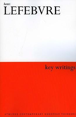 Henri Lefebvre: Key Writings - Lefebvre, Henri, and Elden, Stuart (Editor), and Kofman, Eleonore (Editor)