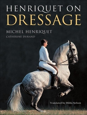 Henriquet on Dressage - Henriquet, Michel, and Durand, Catherine, and Trafalgar Square