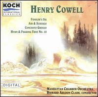 Henry Cowell: Fiddler's Jig; Air & Scherzo; Concerto Grosso; Hymn & Fuguing Tune No. 10 - Ashley Horne (violin); Christopher Gekker (trumpet); Gary Louie (sax); Humbert Lucarelli (oboe); Manhattan Chamber Orchestra;...