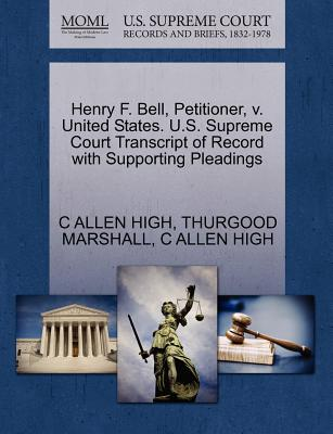 Henry F. Bell, Petitioner, V. United States. U.S. Supreme Court Transcript of Record with Supporting Pleadings - High, C Allen, and Marshall, Thurgood