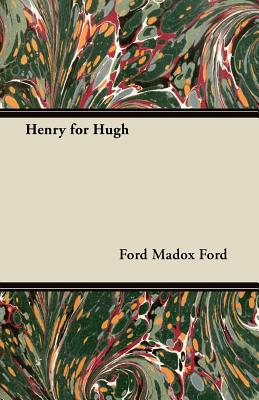 Henry for Hugh - Ford, Ford Madox
