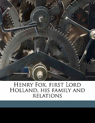Henry Fox, First Lord Holland, His Family and Relations - Ilchester, Giles Stephen Holland Fox (Creator)