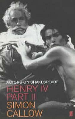 Henry IV, Part II: Actors on Shakespeare - Callow, Simon