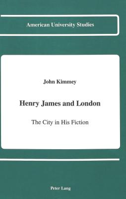 Henry James and London: The City in His Fiction - Kimmey, John