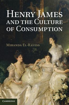 Henry James and the Culture of Consumption - El-Rayess, Miranda