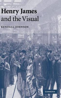 Henry James and the Visual - Johnson, Kendall
